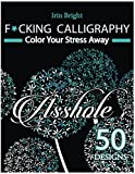 F*cking Calligraphy. Color Your Stress Away: 50 Calligraphy Sweary designs : White + Midnigh + Night editions. Swear Word Coloring Book ( Stress Relieving Patterns for Adult Relaxation )