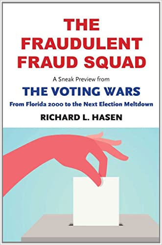 """The Fraudulent Fraud Squad: Understanding the Battle over Voter ID: A Sneak Preview from """"The Voting Wars: from Florida 2000 to the Next Election Meltdown"""""""