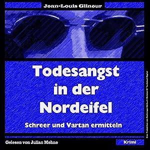 Todesangst in der Nordeifel (Schreer und Vartan ermitteln 1) Hörbuch von Jean-Louis Glineur Gesprochen von: Julian Mehne