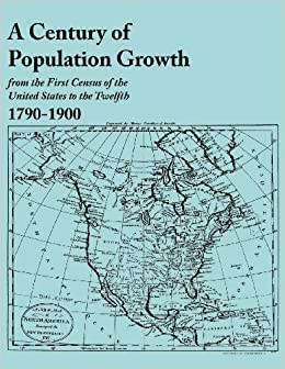 A century of population growth from the first census of the united states to the twelfth 1790 - United states bureau of the census ...