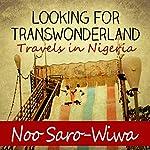 Looking for Transwonderland | Noo Saro-Wiwa