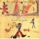 His Greatest Missespar Robert Wyatt