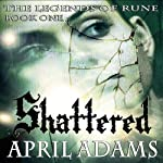 Shattered: The Legends of Rune, Book 1 (       UNABRIDGED) by April Adams Narrated by Keri Horn