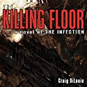 The Killing Floor: The Infection, Book 2 Audiobook by Craig DiLouie Narrated by Peter Ganim