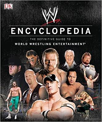 WWE Encyclopedia - The Definitive Guide to World Wrestling Entertainment written by Brian Shields