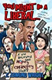 You Might Be a Liberal