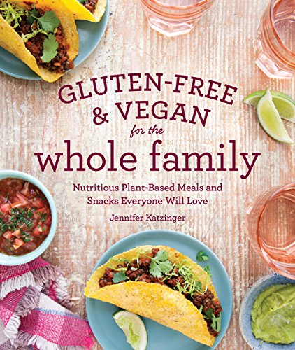Gluten-Free & Vegan for the Whole Family (EBK): Nutritious Plant-Based Meals and Snacks Everyone Will Love
