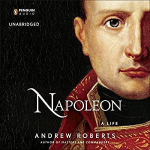 Napoleon: A Life (       UNABRIDGED) by Andrew Roberts Narrated by John Lee