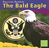 img - for The Bald Eagle (First Facts: American Symbols) book / textbook / text book