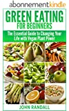 Green Eating For Beginners: The Essential Guide to Changing Your Life with Vegan Plant Power (English Edition)