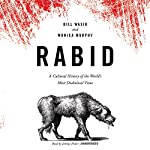 Rabid: A Cultural History of the World's Most Diabolical Virus | Bill Wasik,Monica Murphy