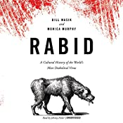 Rabid: A Cultural History of the World's Most Diabolical Virus | [Bill Wasik, Monica Murphy]