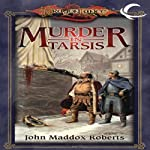 Murder in Tarsis: Dragonlance Classics, Book 1 (       UNABRIDGED) by John Maddox Roberts Narrated by Donald Corren