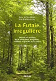 La futaie irr�guli�re : Th�orie et pratique de la sylviculture irr�guli�re, continue et proche de la nature
