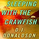 Sleeping with the Crawfish (       UNABRIDGED) by D. J. Donaldson Narrated by Brian Troxell