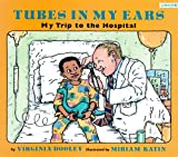 Tubes in My Ears: My Trip to the Hospital