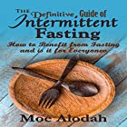 The Definitive Guide to Intermittent Fasting: How to Benefit from Fasting and Is It for Everyone Hörbuch von Moe Alodah Gesprochen von: Jordan Thomas