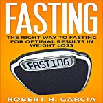 Fasting: The Right Way to Fasting for Optimal Results in Weight Loss   Robert Garcia