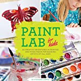 Paint Lab for Kids: 52 Creative Adventures in Painting and Mixed Media for Budding Artists of All Ages (Hands-On Family)