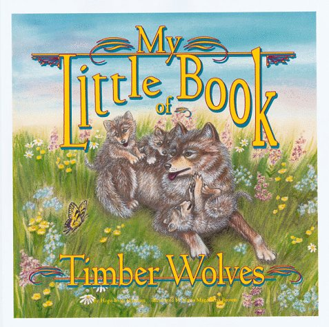 My Little Book of Timber Wolves, HOPE IRVIN MARSTON, MARIA MAGDALENA BROWN