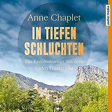 In tiefen Schluchten: Ein Kriminalroman aus dem Süden Frankreichs Hörbuch von Anne Chaplet Gesprochen von: Anne Chaplet
