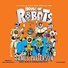 House of Robots (       UNABRIDGED) by James Patterson, Chris Grabenstein Narrated by Jack Patterson
