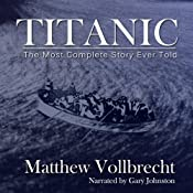 Titanic: The Most Complete Story Ever Told | [Matthew Vollbrecht]