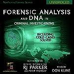 Forensic Analysis and DNA in Criminal Investigations: Including Cold Cases Solved   RJ Parker,Peter Vronsky