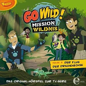 Der Flug der Drachenechse (Go Wild - Mission Wildnis 2) Hörspiel