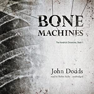 Bone Machines: Kendrick Chronicles, Book 1 | [John Dodds]