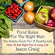 Food Rules for the Right Diet: The Simple Guide for a Healthy Life, How to Eat Right for a Long Life (       UNABRIDGED) by Jason Craig Narrated by LaDonna Conleigh