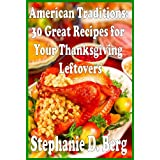 American Traditions: 30 Great Recipes for Your Thanksgiving Leftovers