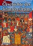 Geschichte des Johanniter-Ordens: Die Ritter und die Ordensgeschichte unter besonderer Berücksichtigung des Heermeistertums Sonnenburg oder der Ballei Brandenburg