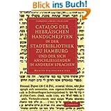 Catalog der Hebräischen Handschriften in der Stadtbibliothek zu Hamburg und der sich anschliessenden in anderen...