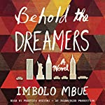 Behold the Dreamers: A Novel | Imbolo Mbue