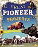 GREAT PIONEER PROJECTS: YOU CAN BUILD YOURSELF (Build It Yourself)