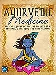 Ayurvedic Medicine: Ancient Ayurvedic...