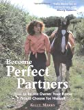 img - for Become Perfect Partners: How to Be the Owner Your Horse Would Choose for Himself book / textbook / text book
