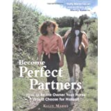 Become Perfect Partners: How to Be the Owner Your Horse Would Choose for Himselfby Kelly Marks