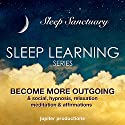 Become More Outgoing & Social: Sleep Learning, Hypnosis, Relaxation, Meditation & Affirmations Speech by  Jupiter Productions Narrated by Anna Thompson