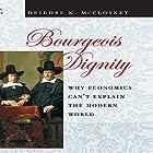 Bourgeois Dignity: Why Economics Can't Explain the Modern World Hörbuch von Deirdre N. McCloskey Gesprochen von: Marguerite Gavin