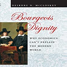 Bourgeois Dignity: Why Economics Can't Explain the Modern World | Livre audio Auteur(s) : Deirdre N. McCloskey Narrateur(s) : Marguerite Gavin