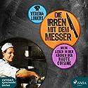 Die Irren mit dem Messer: Mein Leben in den Küchen der Haute Cuisine Hörbuch von Verena Lugert Gesprochen von: Beate Rysopp