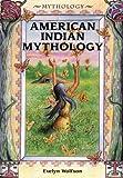 American Indian Mythology (Mythology (Enslow)) (0766014118) by Wolfson, Evelyn