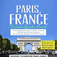 Paris, France: Travel Guide Book: A Comprehensive 5-Day Travel Guide to Paris, France & Unforgettable French Travel: Best Travel Guides to Europe, Book 1 (       UNABRIDGED) by  Passport to European Travel Guides Narrated by Maddie Baylis