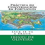 Práctica de Conversación en Portugués [Conversation Practice in Portuguese]: Jack va a Brasil Livro 1 | Irineu De Oliveira