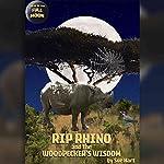 Tales of the Full Moon: Rip Rhino and the Woodpecker's Wisdom   Sue Hart