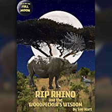Rip Rhino and the Woodpecker's Wisdom (       UNABRIDGED) by Sue Hart Narrated by Rula Lenska