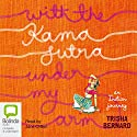 With the Kama Sutra Under My Arm: An Indian Journey (       UNABRIDGED) by Trisha Bernard Narrated by Jane Clifton
