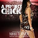 A Project Chick (       UNABRIDGED) by Nikki Turner Narrated by Cary Hite
